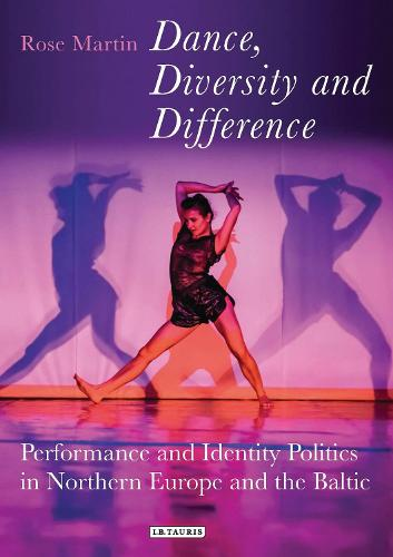 Dance, Diversity and Difference: Performance and Identity Politics in Northern Europe and the Baltic - Talking Dance (Hardback)