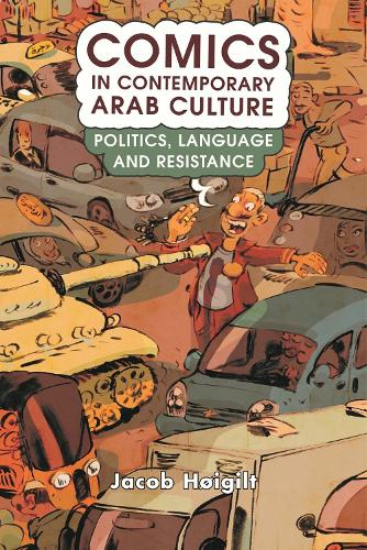 Comics in Contemporary Arab Culture: Politics, Language and Resistance - Library of Modern Middle East Studies 213 (Hardback)