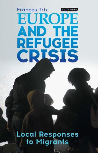 Europe and the Refugee Crisis: Local Responses to Migrants (Hardback)