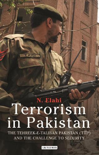 Terrorism in Pakistan: The Tehreek-e-Taliban Pakistan (TTP) and the Challenge to Security - International Library of Twentieth Century History (Hardback)