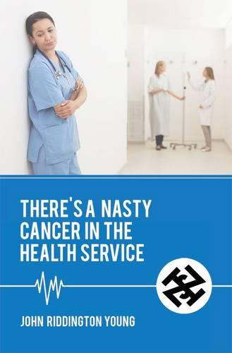 There's a Nasty Cancer in the Health Service (Hardback)