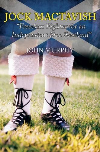 Jock MacTavish Freedom Fighter for an Independent Free Scotland (Paperback)
