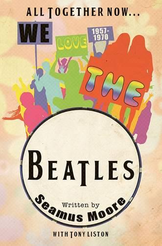 All Together Now... We Love The Beatles 1957 - 1970 (Hardback)