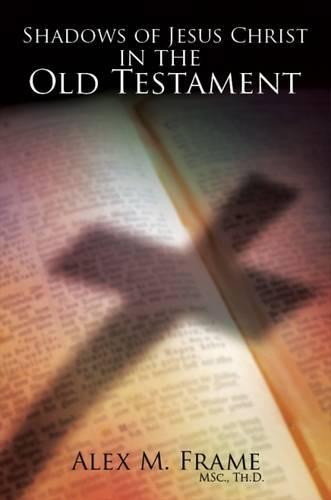 Shadows of Jesus Christ in the Old Testament (Hardback)