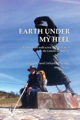 Cover Earth Under My Heel: A journal of a walk across Northern Spain on the Camino de Santiago