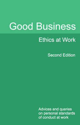 Good Business Ethics at Work Second Edition: Advices and queries on personal standards of conduct at work (Paperback)