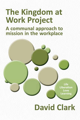 The Kingdom at Work Project: A communal approach to mission in the workplace (Paperback)