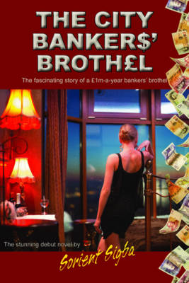 The City Bankers' Brothel: The Fascinating Story of a GBP1m-a-Year Bankers' Brothel (Paperback)