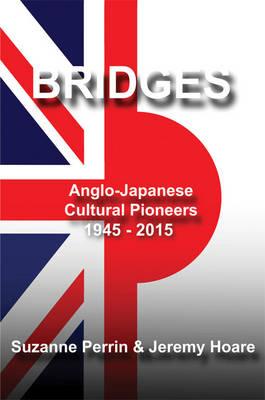 Bridges: Anglo-Japanese Cultural Pioneers 1945-2015 (Paperback)