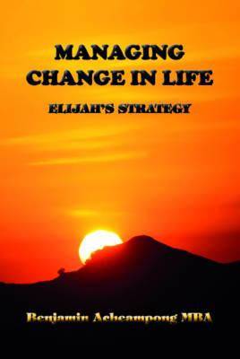 Managing Change in Life: Elijah's Strategy (Paperback)