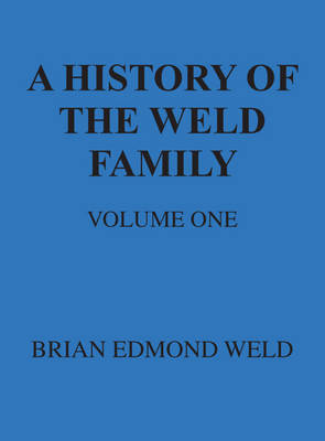 A History of the Weld Family: Volume 1 (Paperback)
