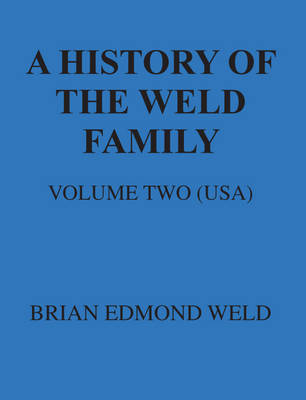 A History of the Weld Family: United States of America Volume 2 (Paperback)