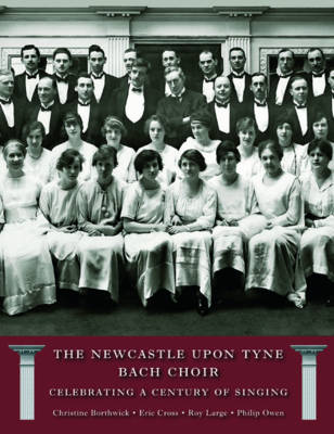 The Newcastle Bach Choir: Celebrating a Century of Singing 1915-2015 (Paperback)