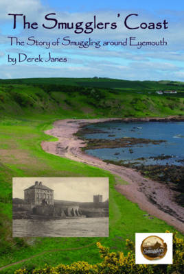 The Smugglers' Coast: The Story of Smuggling Around Eyemouth (Paperback)