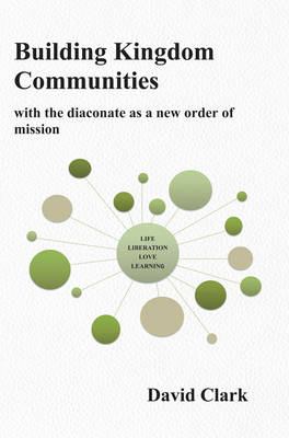 Building Kingdom Communities: The Diaconate as an Order of Mission (Paperback)