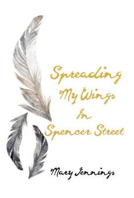 Spreading My Wings in Spencer Street (Paperback)