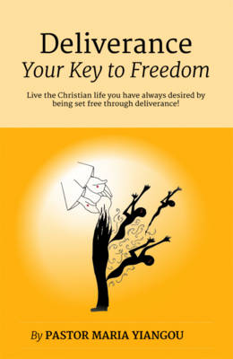 Deliverance - The Key to Freedom: Be on Your Way to Total Freedom Today! (Paperback)