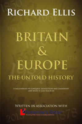 Britain & Europe: The Untold History: A millenium of conquest, revolution and leadership - and what it can teach us (Paperback)