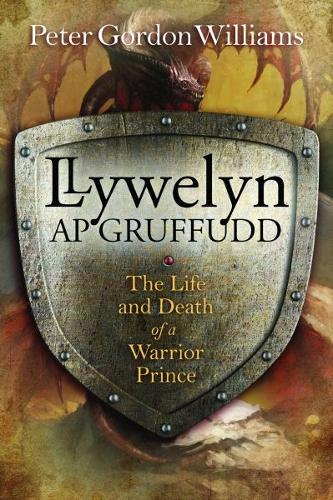 Llywelyn Ap Gruffudd - The Life and Death of a Warrior Prince (Paperback)