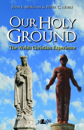Our Holy Ground - The Welsh Christian Experience (Paperback)