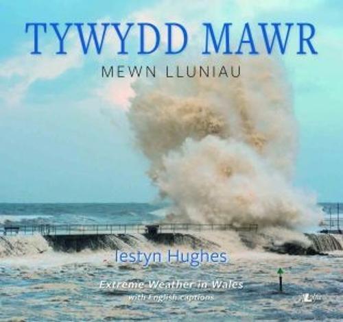 Tywydd Mawr - Mewn Lluniau / Extreme Weather in Wales (Paperback)