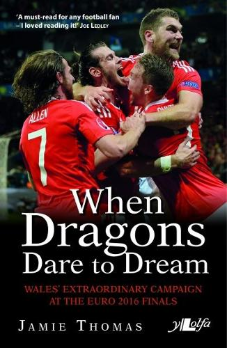 When Dragons Dare to Dream - Wales' Extraordinary Campaign at the Euro 2016 Finals (Paperback)