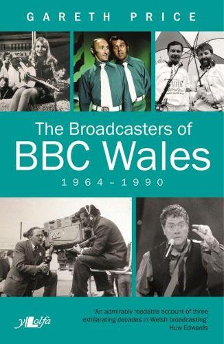 Broadcasters of BBC Wales, 1964-1990, The (Paperback)