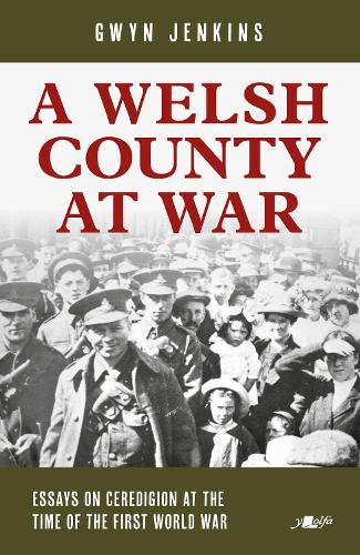 A Welsh County at War: Essays on Ceredigion at the time of the First World War (Paperback)