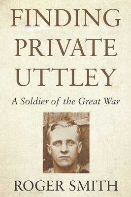 Finding Private Uttley: A Soldier of the Great War (Paperback)