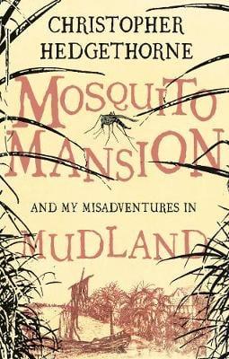 Mosquito Mansion and my Misadventures in Mudland (Hardback)