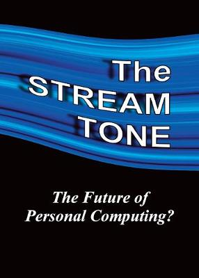 The STREAM TONE: The Future of Personal Computing? (Paperback)