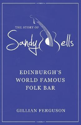 The Story of Sandy Bells: Edinburg's World Famous Folk Bar (Paperback)