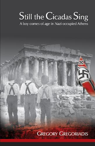 Still the Cicadas Sing: A Boy Comes of Age in Nazi Occupied Athens (Paperback)