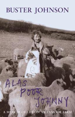 Alas Poor Johnny: A Memoir of Life on an Exmoor Farm: Foreword by Boris Johnson (Paperback)