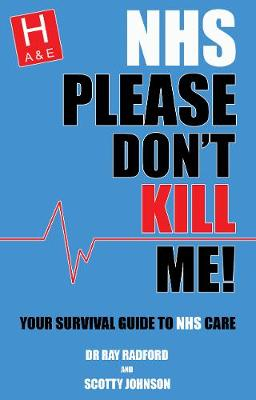 NHS Please Don't Kill Me!: Your survival guide to NHS care (Paperback)