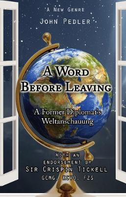 A Word Before Leaving: A Former Diplomat's Weltanschauung (Paperback)
