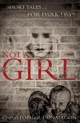 Not A Girl: Short tales for dark days (Paperback)
