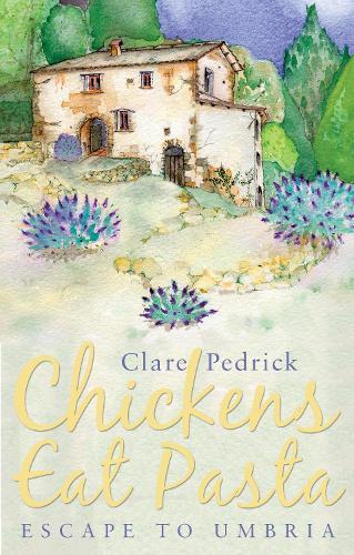 Chickens Eat Pasta: Escape to Umbria (Paperback)