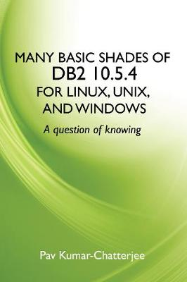 Many Basic Shades of DB2 10.5.4 for Linux, UNIX, and Windows: A question of knowing (Paperback)