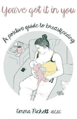 You've Got it in You: A Positive Guide to Breast Feeding (Paperback)