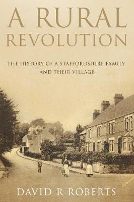 A Rural Revolution: The History of a Staffordshire Family and Their Village (Paperback)