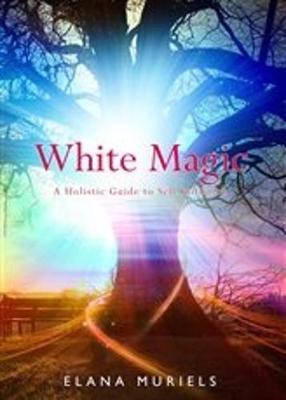 White Magic: A Holistic Guide to Self Initiation (Paperback)
