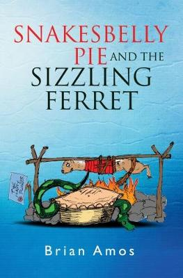 Snakesbelly Pie and the Sizzling Ferret - The Snakesbelly Series 2 (Paperback)