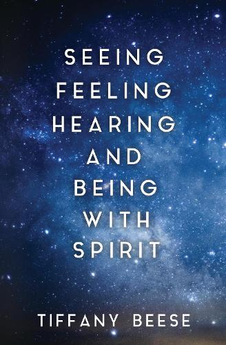 Seeing, Feeling, Hearing and Being with Spirit (Paperback)
