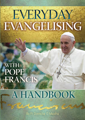 Everyday Evangelising with Pope Francis: A Handbook (Paperback)