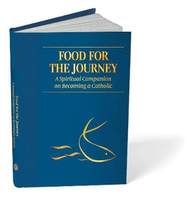 Food for the Journey: A Spiritual Companion on Becoming a Catholic (Paperback)