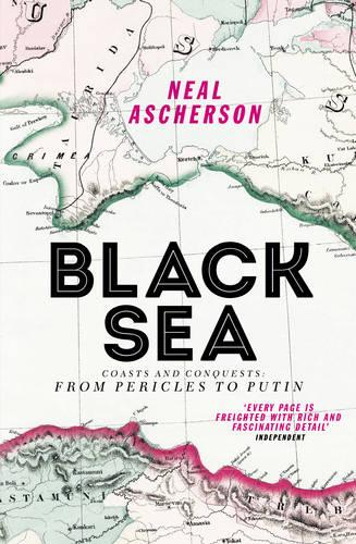Black Sea: Coasts and Conquests: From Pericles to Putin (Paperback)