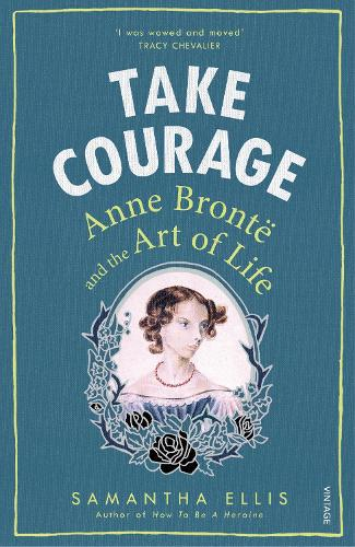 Take Courage: Anne Bronte and the Art of Life (Paperback)