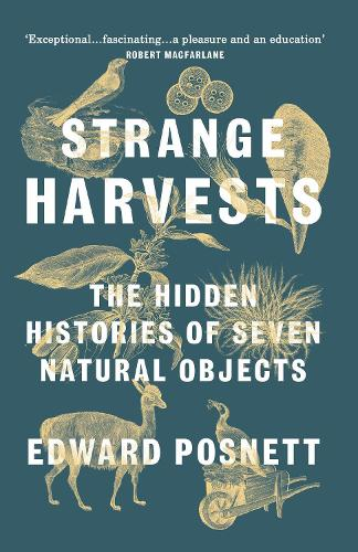 Strange Harvests: The Hidden Histories of Seven Natural Objects (Paperback)