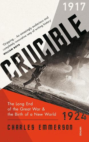 Crucible: The Long End of the Great War and the Birth of a New World, 1917-1924 (Paperback)